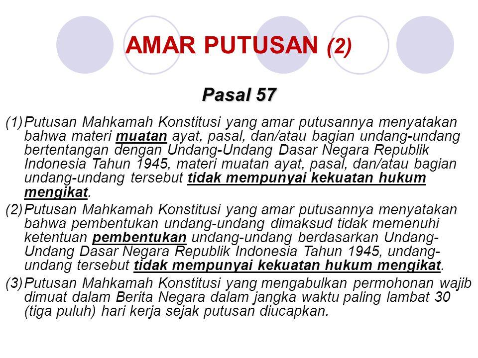 AMAR PUTUSAN (2) 22 Pasal 57 (1)Putusan Mahkamah Konstitusi yang amar putusannya menyatakan bahwa materi muatan ayat, pasal, dan/atau bagian undang-un