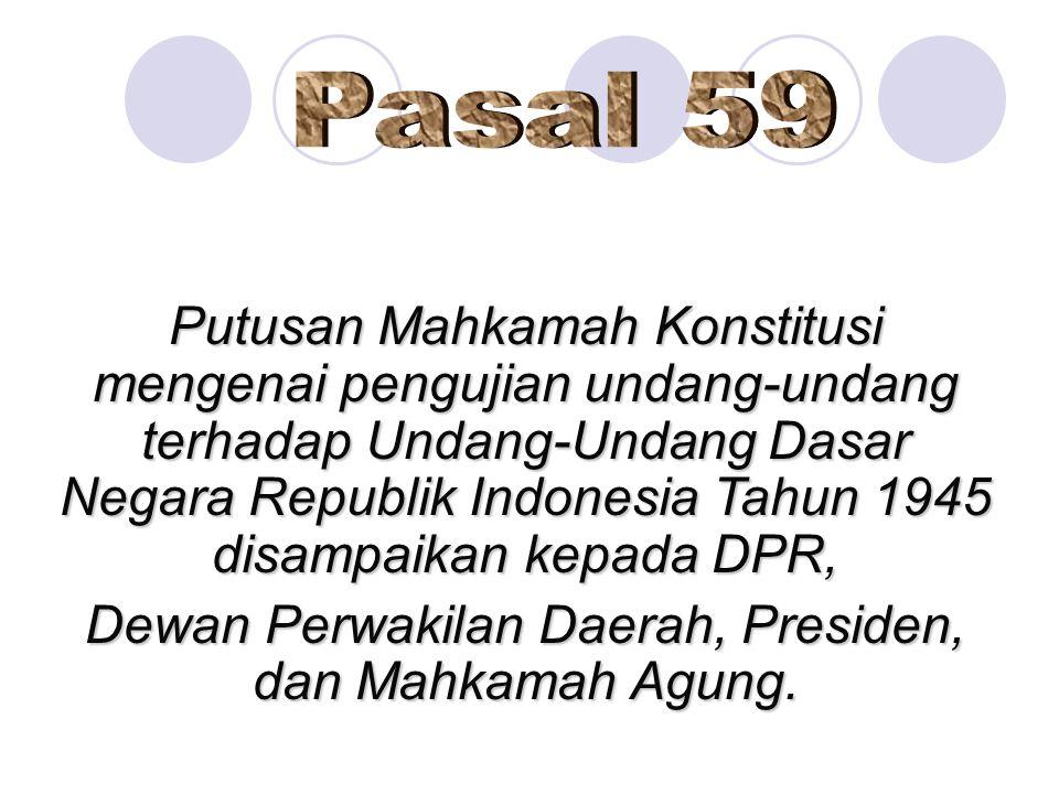 23 Putusan Mahkamah Konstitusi mengenai pengujian undang-undang terhadap Undang-Undang Dasar Negara Republik Indonesia Tahun 1945 disampaikan kepada D