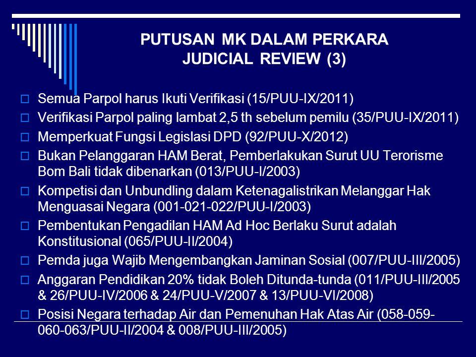 PUTUSAN MK DALAM PERKARA JUDICIAL REVIEW (3)  Semua Parpol harus Ikuti Verifikasi (15/PUU-IX/2011)  Verifikasi Parpol paling lambat 2,5 th sebelum p