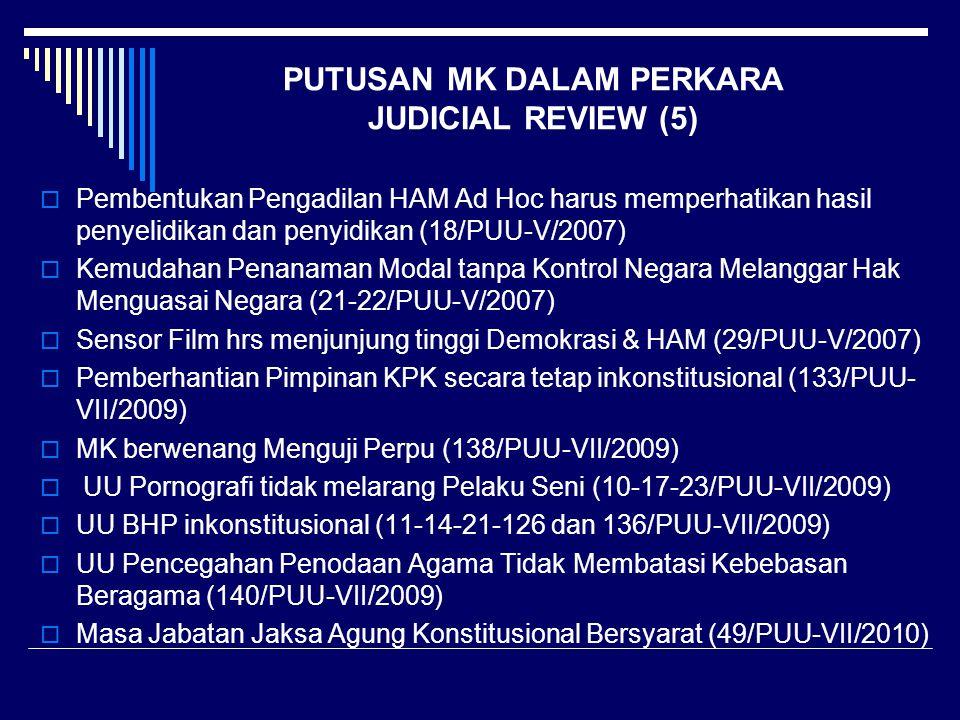 PUTUSAN MK DALAM PERKARA JUDICIAL REVIEW (5)  Pembentukan Pengadilan HAM Ad Hoc harus memperhatikan hasil penyelidikan dan penyidikan (18/PUU-V/2007)