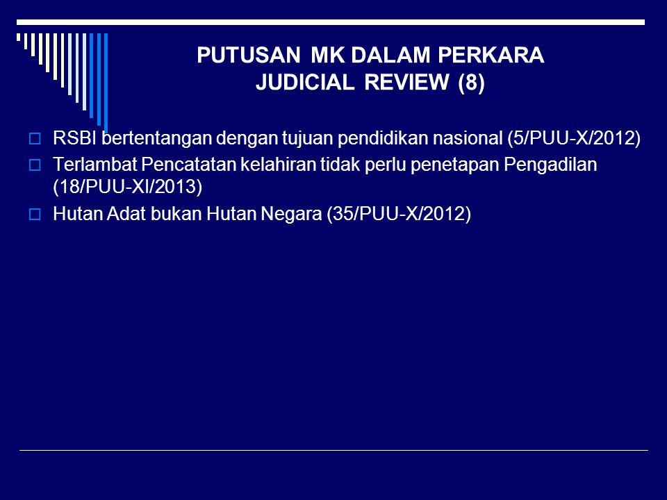PUTUSAN MK DALAM PERKARA JUDICIAL REVIEW (8)  RSBI bertentangan dengan tujuan pendidikan nasional (5/PUU-X/2012)  Terlambat Pencatatan kelahiran tid