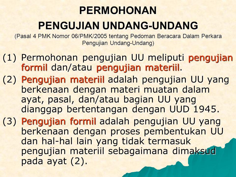 PERMOHONAN PENGUJIAN UNDANG-UNDANG (Pasal 4 PMK Nomor 06/PMK/2005 tentang Pedoman Beracara Dalam Perkara Pengujian Undang-Undang) (1) Permohonan pengu