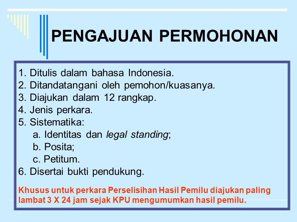 PENGAJUAN PERMOHONAN 1. Ditulis dalam bahasa Indonesia. 2. Ditandatangani oleh pemohon/kuasanya. 3. Diajukan dalam 12 rangkap. 4. Jenis perkara. 5. Si