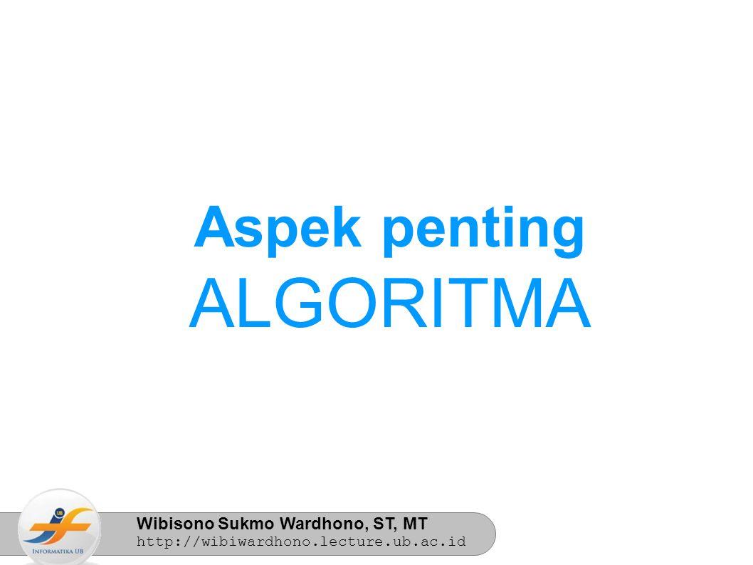 Wibisono Sukmo Wardhono, ST, MT http://wibiwardhono.lecture.ub.ac.id Aspek penting ALGORITMA