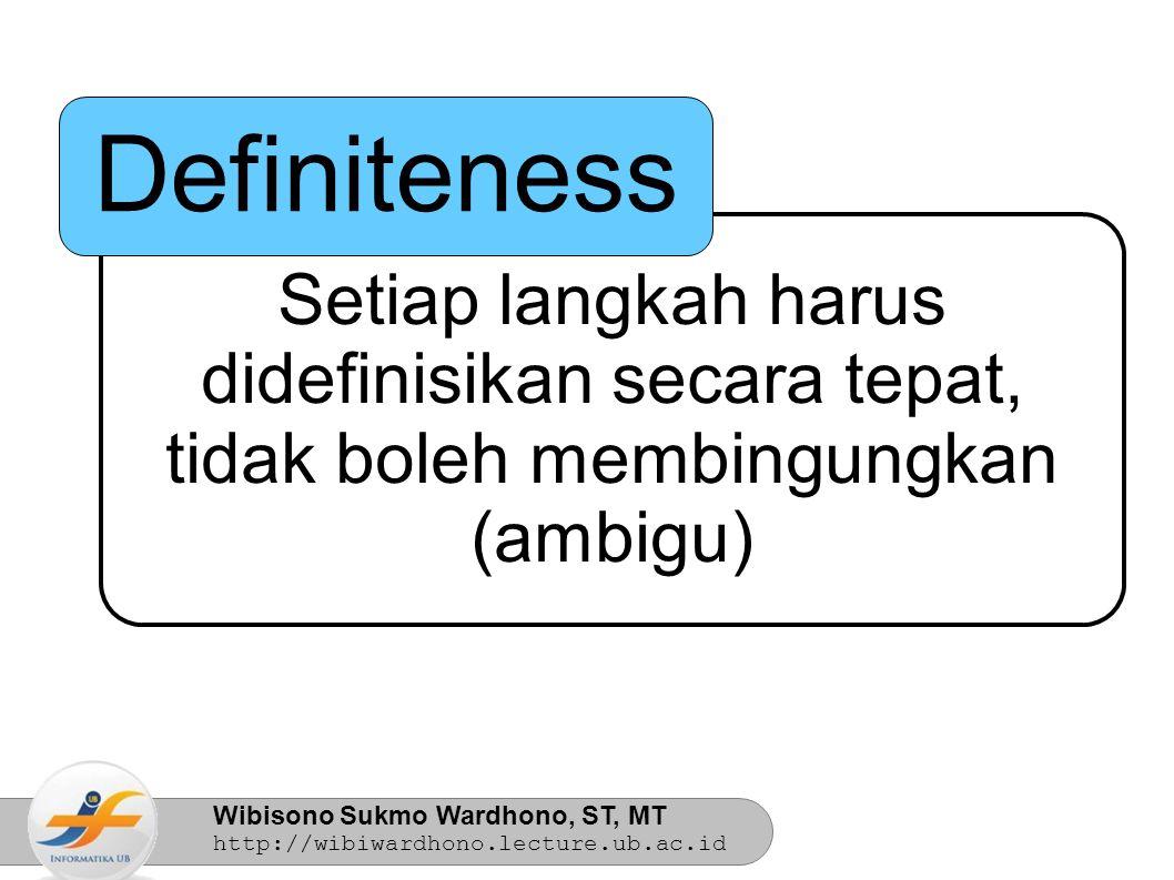 Wibisono Sukmo Wardhono, ST, MT http://wibiwardhono.lecture.ub.ac.id Setiap langkah harus didefinisikan secara tepat, tidak boleh membingungkan (ambigu) Definiteness