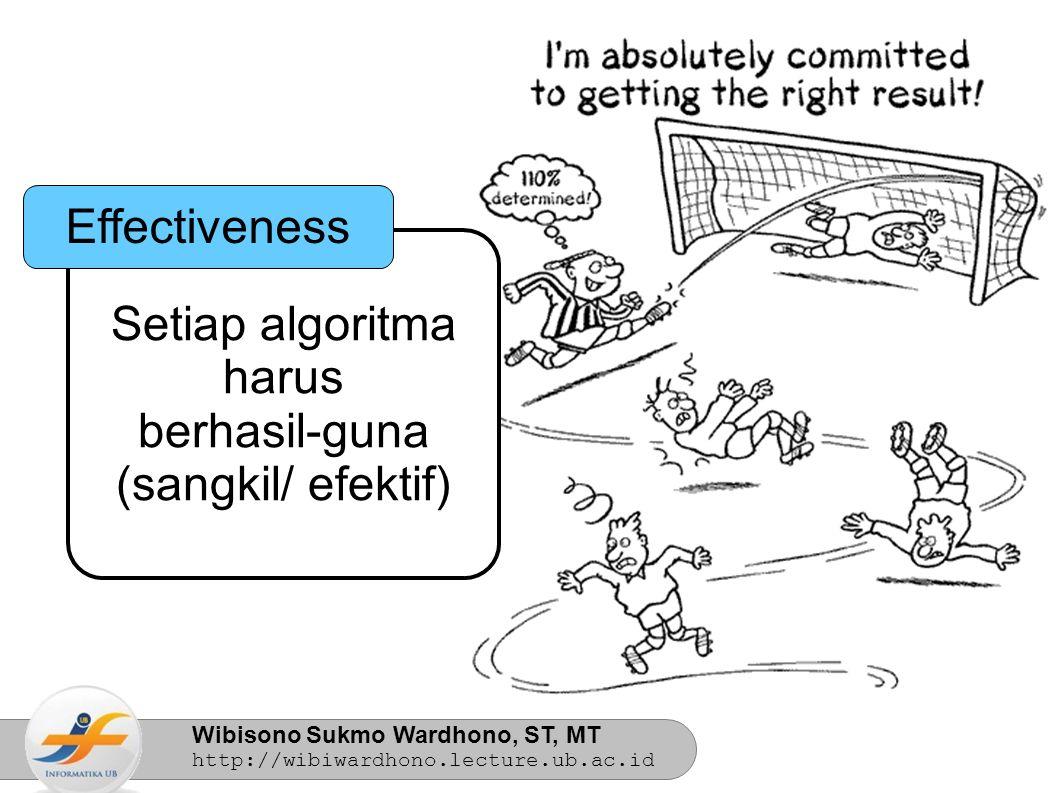Wibisono Sukmo Wardhono, ST, MT http://wibiwardhono.lecture.ub.ac.id Setiap algoritma harus berhasil-guna (sangkil/ efektif) Effectiveness