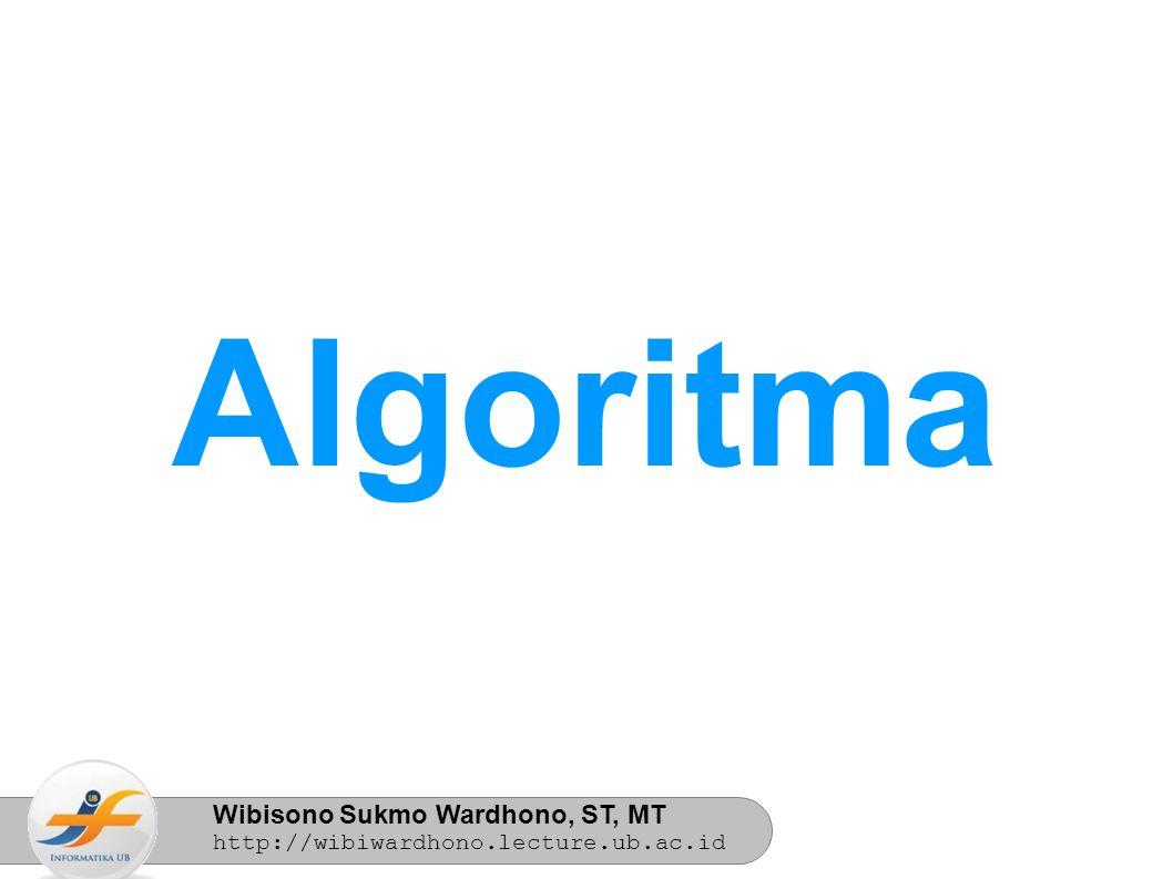 Wibisono Sukmo Wardhono, ST, MT http://wibiwardhono.lecture.ub.ac.id Algoritma