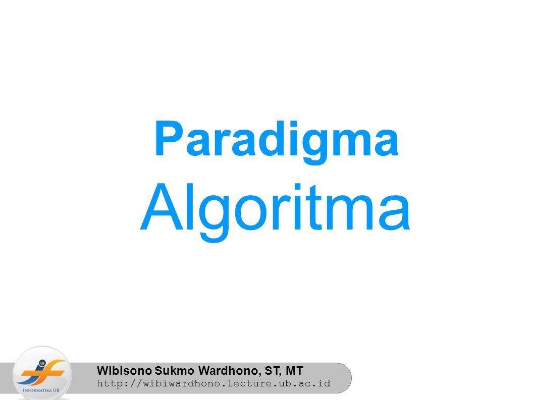 Wibisono Sukmo Wardhono, ST, MT http://wibiwardhono.lecture.ub.ac.id Paradigma Algoritma