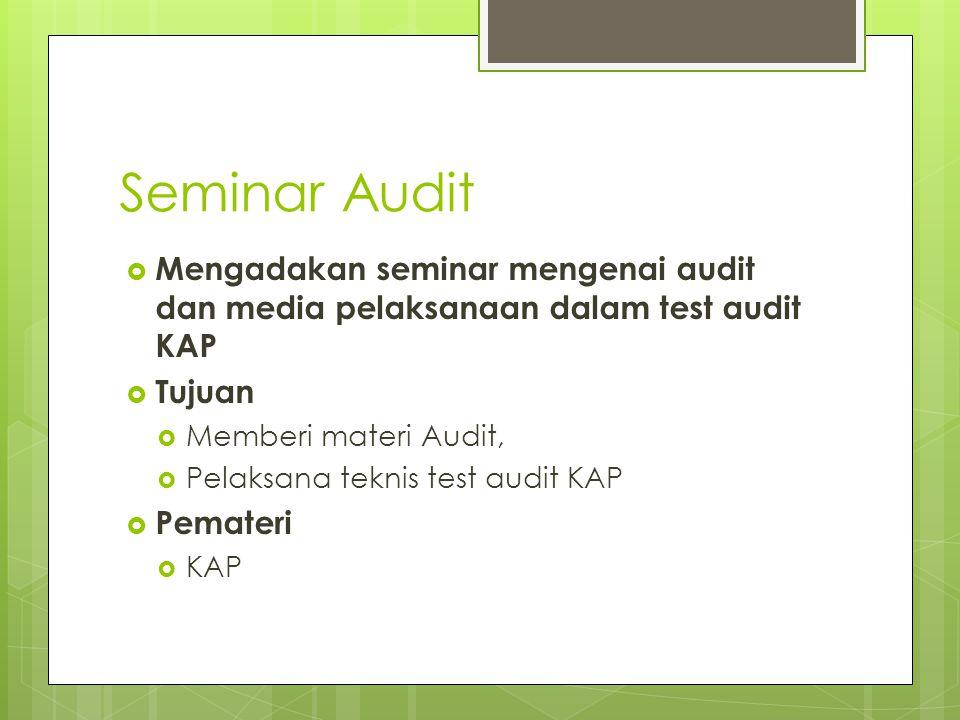 Seminar Audit  Mengadakan seminar mengenai audit dan media pelaksanaan dalam test audit KAP  Tujuan  Memberi materi Audit,  Pelaksana teknis test