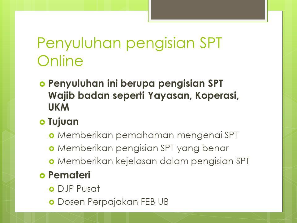Penyuluhan pengisian SPT Online  Penyuluhan ini berupa pengisian SPT Wajib badan seperti Yayasan, Koperasi, UKM  Tujuan  Memberikan pemahaman menge