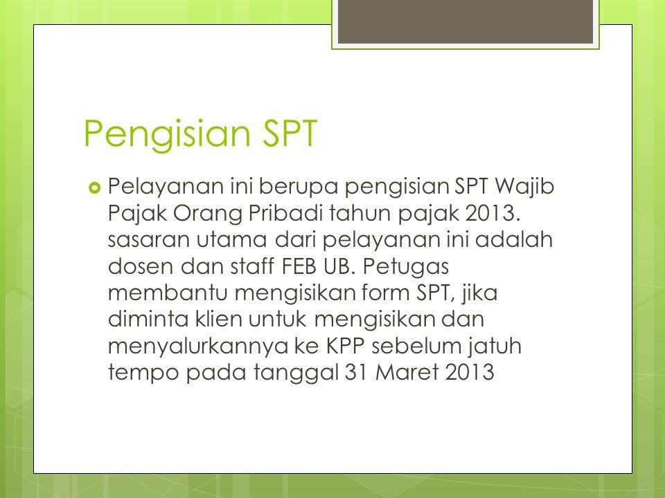 Pengisian SPT  Pelayanan ini berupa pengisian SPT Wajib Pajak Orang Pribadi tahun pajak 2013. sasaran utama dari pelayanan ini adalah dosen dan staff
