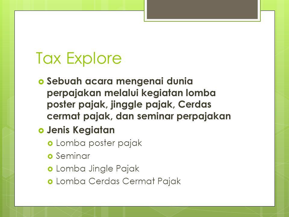 Tax Explore  Pemateri  DJP  ICATAS (Dosen)  komunitas Seni  Praktisi Pajak  Tokoh Seni  Target  Lomba poster pajak – Mahasiswa dan SMA  Seminar - Mahasiswa  Lomba Jingle Pajak – Mahasiswa dan SMA  Lomba Cerdas Cermat Pajak - Mahasiswa