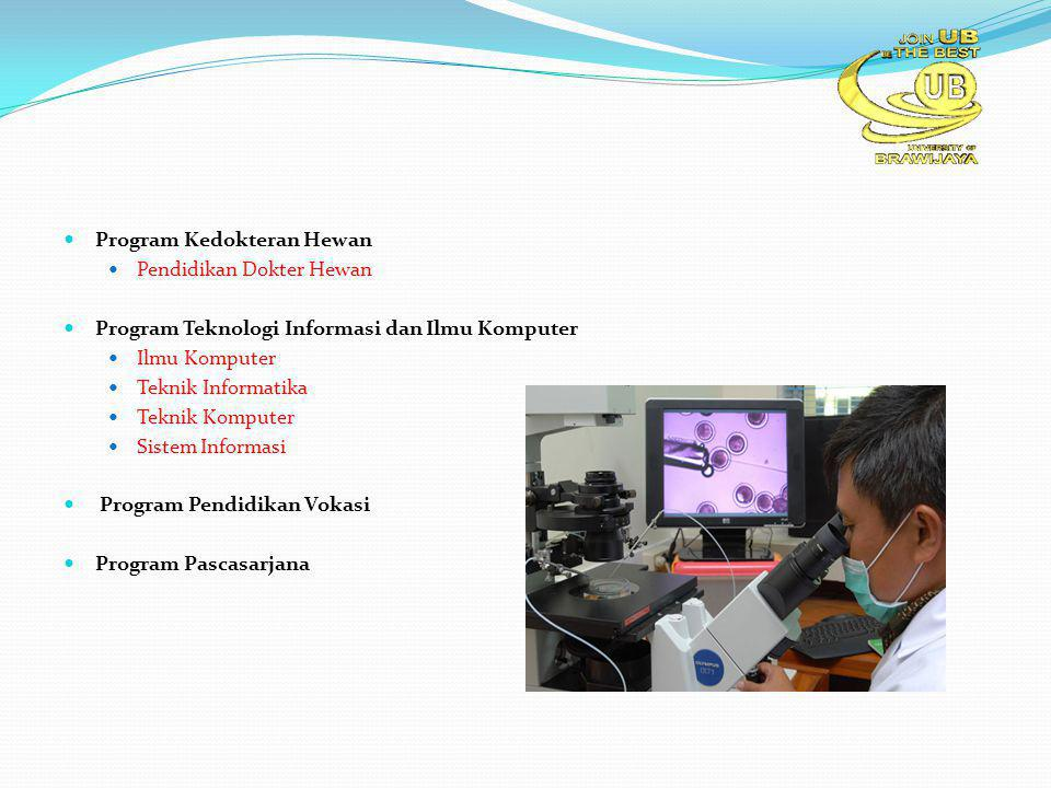 Program Kedokteran Hewan Pendidikan Dokter Hewan Program Teknologi Informasi dan Ilmu Komputer Ilmu Komputer Teknik Informatika Teknik Komputer Sistem Informasi Program Pendidikan Vokasi Program Pascasarjana