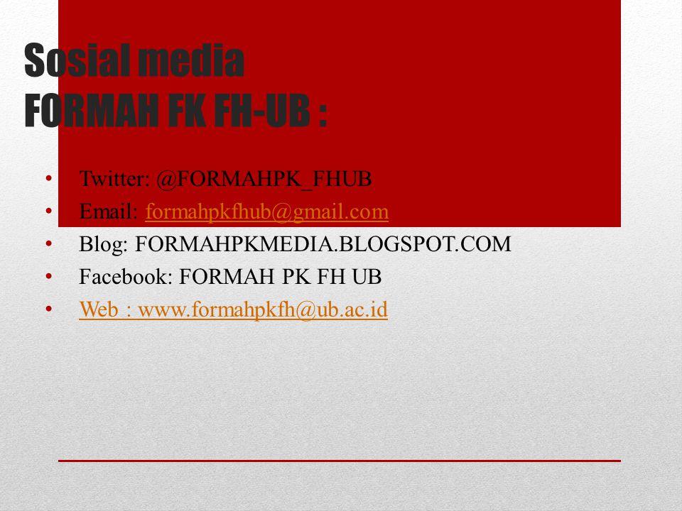 Sosial media FORMAH FK FH-UB : Twitter: @FORMAHPK_FHUB Email: formahpkfhub@gmail.comformahpkfhub@gmail.com Blog: FORMAHPKMEDIA.BLOGSPOT.COM Facebook: