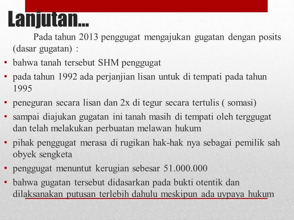 Lanjutan… Pada tahun 2013 penggugat mengajukan gugatan dengan posits (dasar gugatan) : bahwa tanah tersebut SHM penggugat pada tahun 1992 ada perjanji