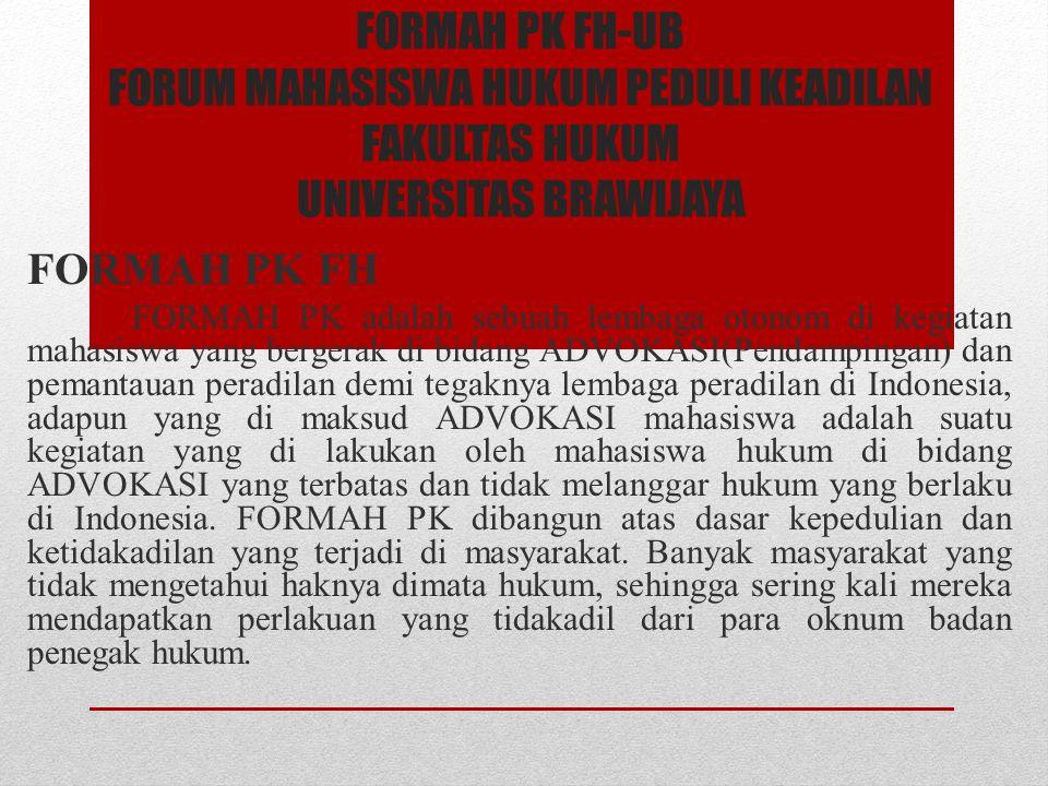 FORMAH PK FH-UB FORUM MAHASISWA HUKUM PEDULI KEADILAN FAKULTAS HUKUM UNIVERSITAS BRAWIJAYA FORMAH PK FH FORMAH PK adalah sebuah lembaga otonom di kegi