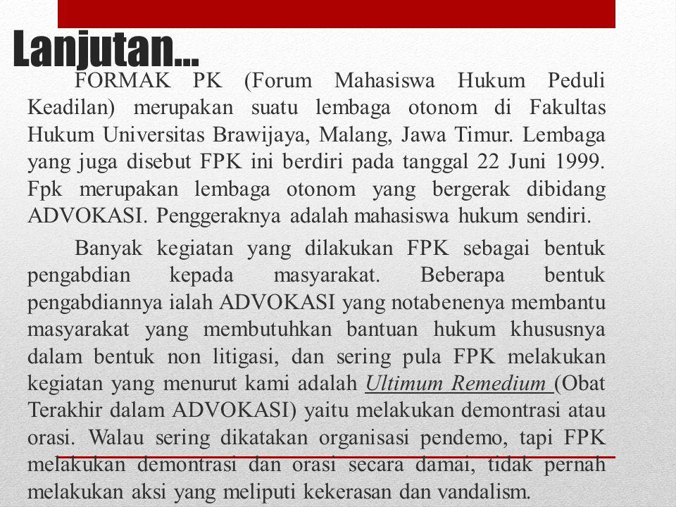 Lanjutan... FORMAK PK (Forum Mahasiswa Hukum Peduli Keadilan) merupakan suatu lembaga otonom di Fakultas Hukum Universitas Brawijaya, Malang, Jawa Tim