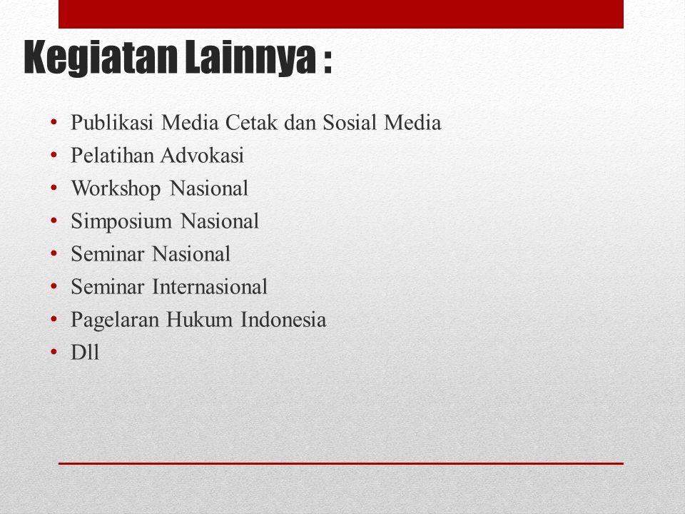 Kegiatan Lainnya : Publikasi Media Cetak dan Sosial Media Pelatihan Advokasi Workshop Nasional Simposium Nasional Seminar Nasional Seminar Internasion