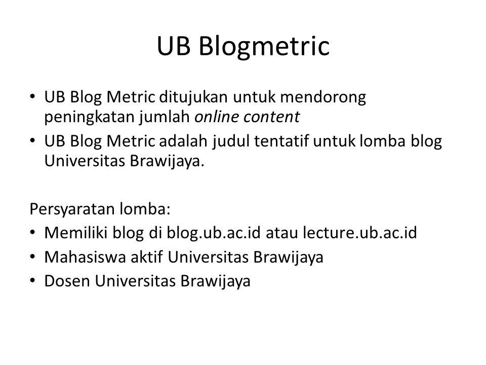 UB Blog Metric ditujukan untuk mendorong peningkatan jumlah online content UB Blog Metric adalah judul tentatif untuk lomba blog Universitas Brawijaya