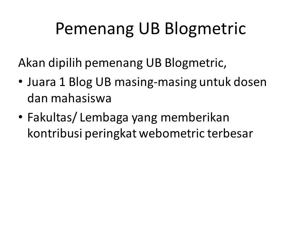 Akan dipilih pemenang UB Blogmetric, Juara 1 Blog UB masing-masing untuk dosen dan mahasiswa Fakultas/ Lembaga yang memberikan kontribusi peringkat we