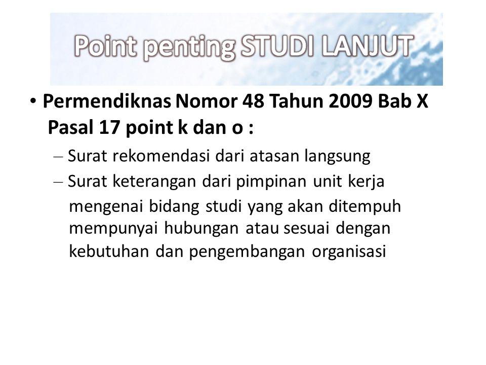 Permendiknas Nomor 48 Tahun 2009 Bab X Pasal 17 point k dan o : – Surat rekomendasi dari atasan langsung – Surat keterangan dari pimpinan unit kerja m
