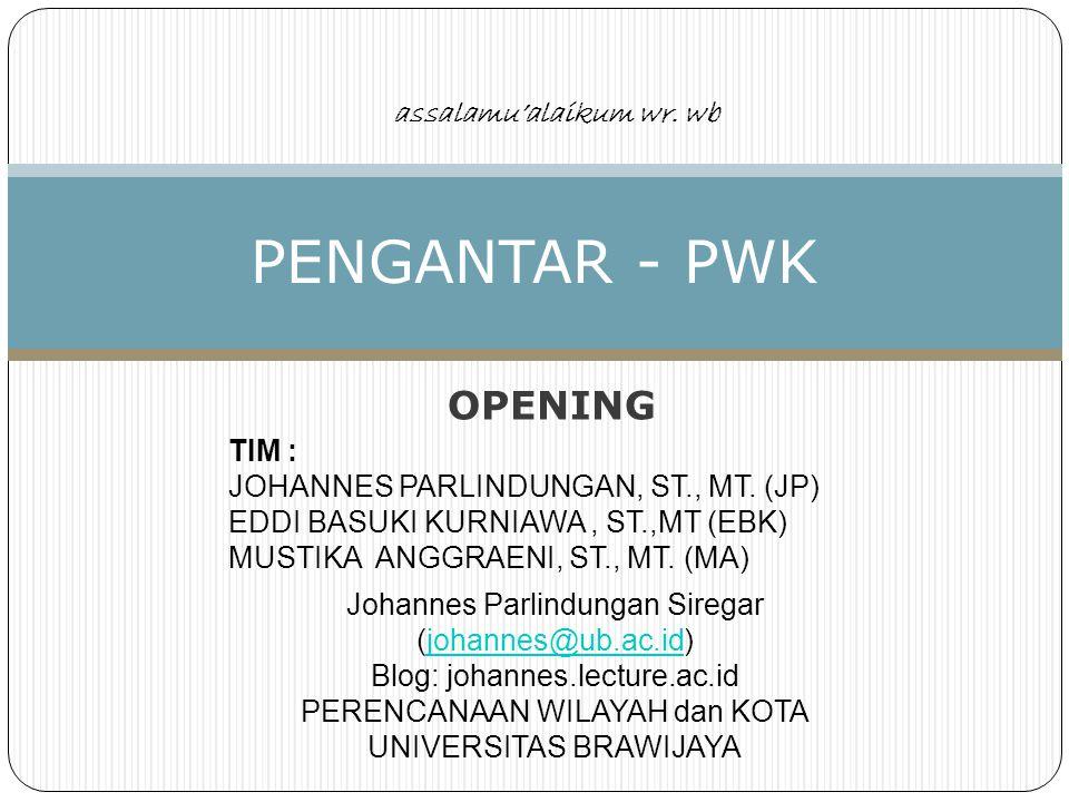 PENGANTAR PWK – JP – PWK.FT.UB TIM PENGAJAR 2 J P E B K M A Johannes P.