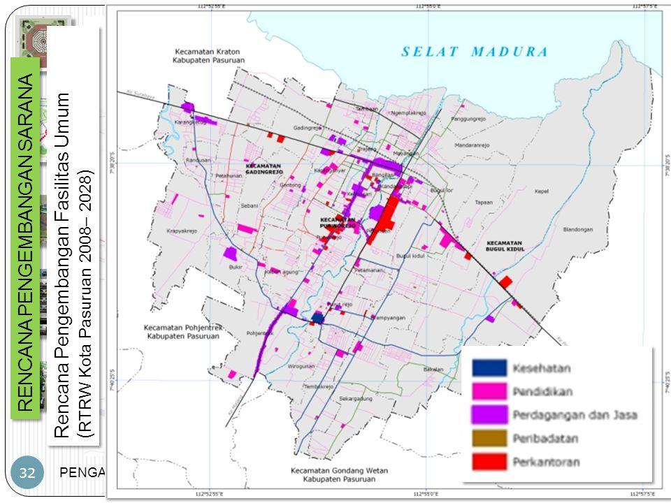 PENGANTAR PWK – JP – PWK.FT.UB 32 RENCANA PENGEMBANGAN SARANA Rencana Pengembangan Fasilitas Umum ( RTRW Kota Pasuruan 2008– 2028 ) Rencana Pengembang