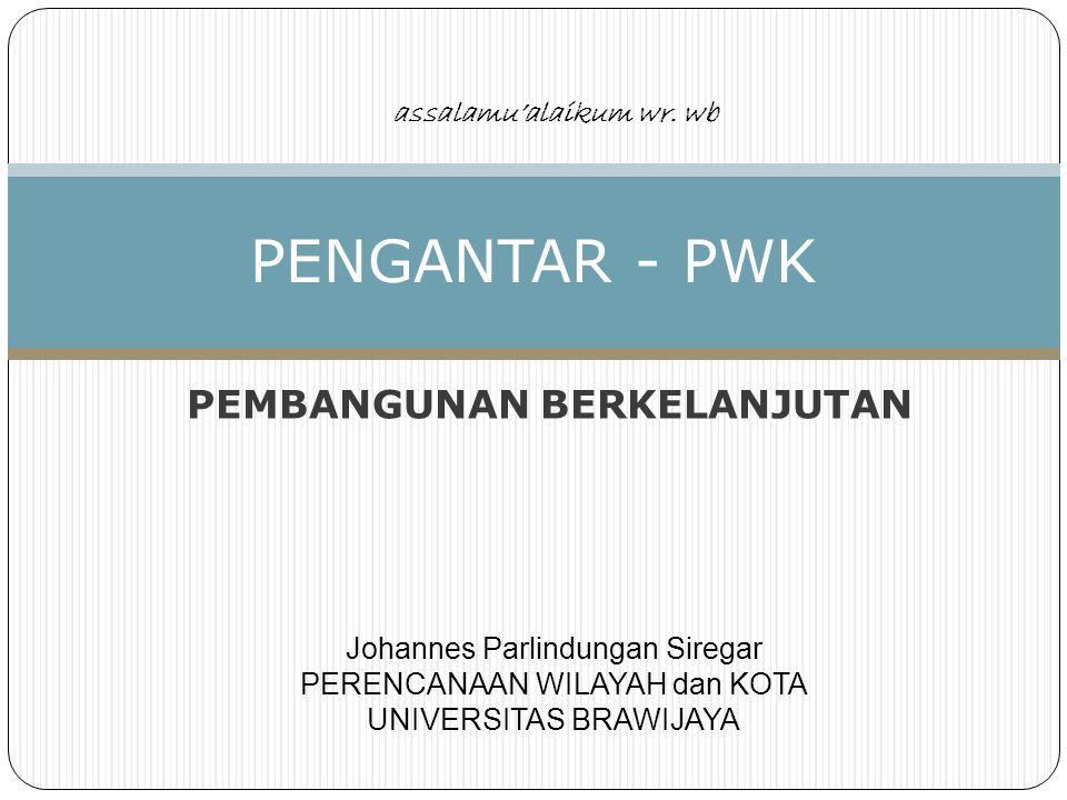 PENGANTAR PWK – JP – PWK.FT.UB 12 ELEMEN KUNCI PEMBANGUNAN Berkelanjutan INTERSECTORAL COLLABORATION COMMUNITY PARTICIPATION INTEGRATED APPROACH PARTNERSHIP AND ALLIANCE EQUITY HEALTH PROPOTION SUPPORTIVE ENVIRONMENT ACCOUNTABILITY THE RIGHT TO PEACE INTERSECTORAL COLLABORATION COMMUNITY PARTICIPATION INTEGRATED APPROACH PARTNERSHIP AND ALLIANCE EQUITY HEALTH PROPOTION SUPPORTIVE ENVIRONMENT ACCOUNTABILITY THE RIGHT TO PEACE