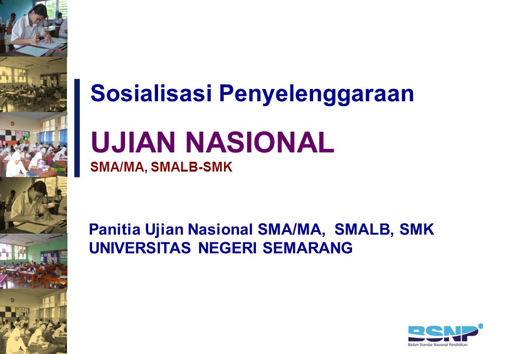 Sosialisasi Penyelenggaraan Panitia Ujian Nasional SMA/MA, SMALB, SMK UNIVERSITAS NEGERI SEMARANG UJIAN NASIONAL SMA/MA, SMALB-SMK