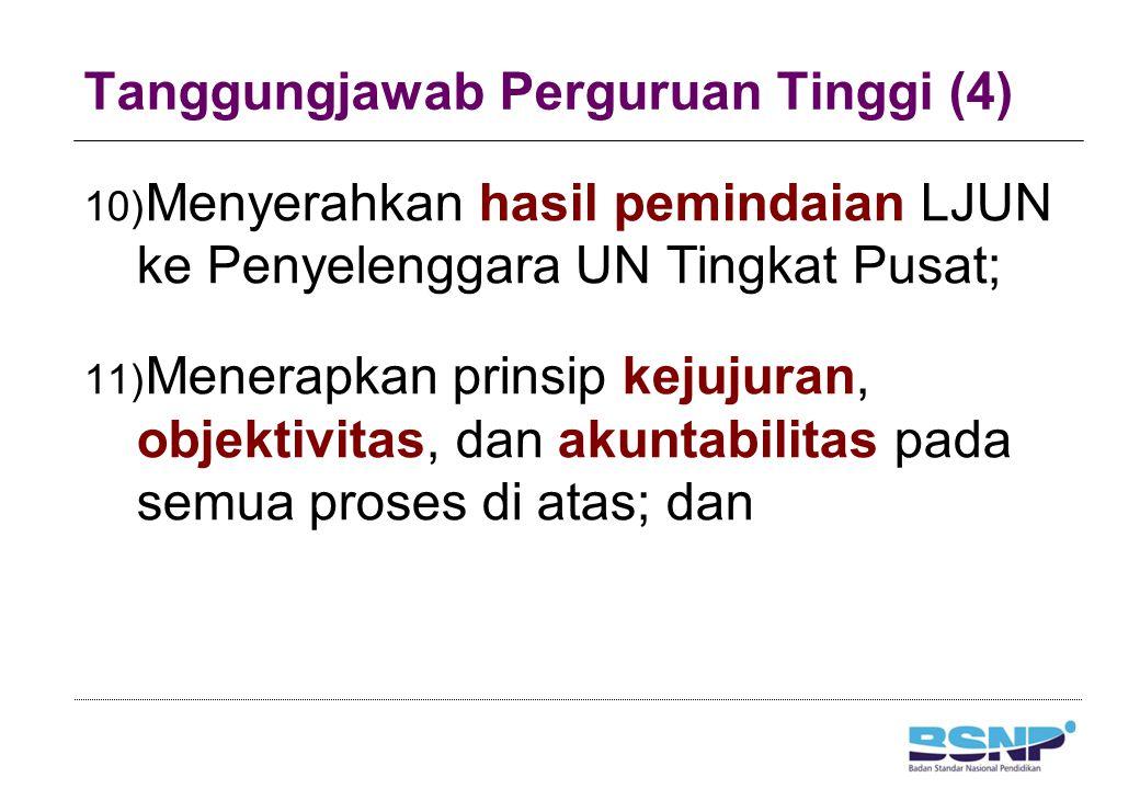 Tanggungjawab Perguruan Tinggi (4) 10) Menyerahkan hasil pemindaian LJUN ke Penyelenggara UN Tingkat Pusat; 11) Menerapkan prinsip kejujuran, objektiv