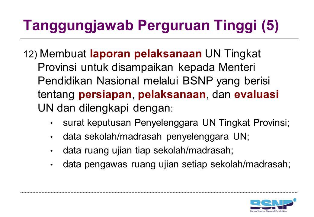 Tanggungjawab Perguruan Tinggi (5) 12) Membuat laporan pelaksanaan UN Tingkat Provinsi untuk disampaikan kepada Menteri Pendidikan Nasional melalui BS