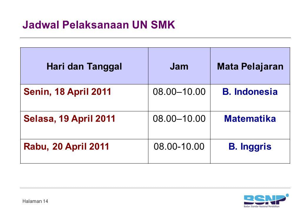 Jadwal Pelaksanaan UN SMK Halaman 14 Hari dan TanggalJamMata Pelajaran Senin, 18 April 201108.00–10.00B. Indonesia Selasa, 19 April 201108.00–10.00Mat