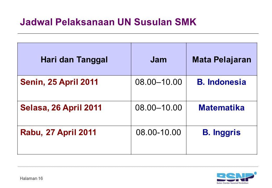 Jadwal Pelaksanaan UN Susulan SMK Halaman 16 Hari dan TanggalJamMata Pelajaran Senin, 25 April 201108.00–10.00B. Indonesia Selasa, 26 April 201108.00–