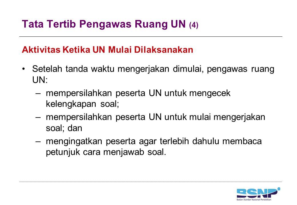 Tata Tertib Pengawas Ruang UN (4) Aktivitas Ketika UN Mulai Dilaksanakan Setelah tanda waktu mengerjakan dimulai, pengawas ruang UN: –mempersilahkan p