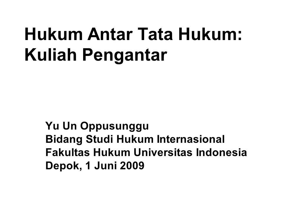 Hukum Antar Tata Hukum: Kuliah Pengantar Yu Un Oppusunggu Bidang Studi Hukum Internasional Fakultas Hukum Universitas Indonesia Depok, 1 Juni 2009