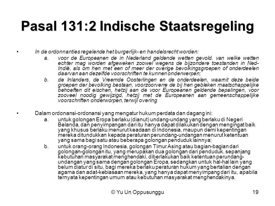 © Yu Un Oppusunggu19 Pasal 131:2 Indische Staatsregeling In de ordonnanties regelende het burgerlijk- en handelsrecht worden: a.voor de Europeanen de