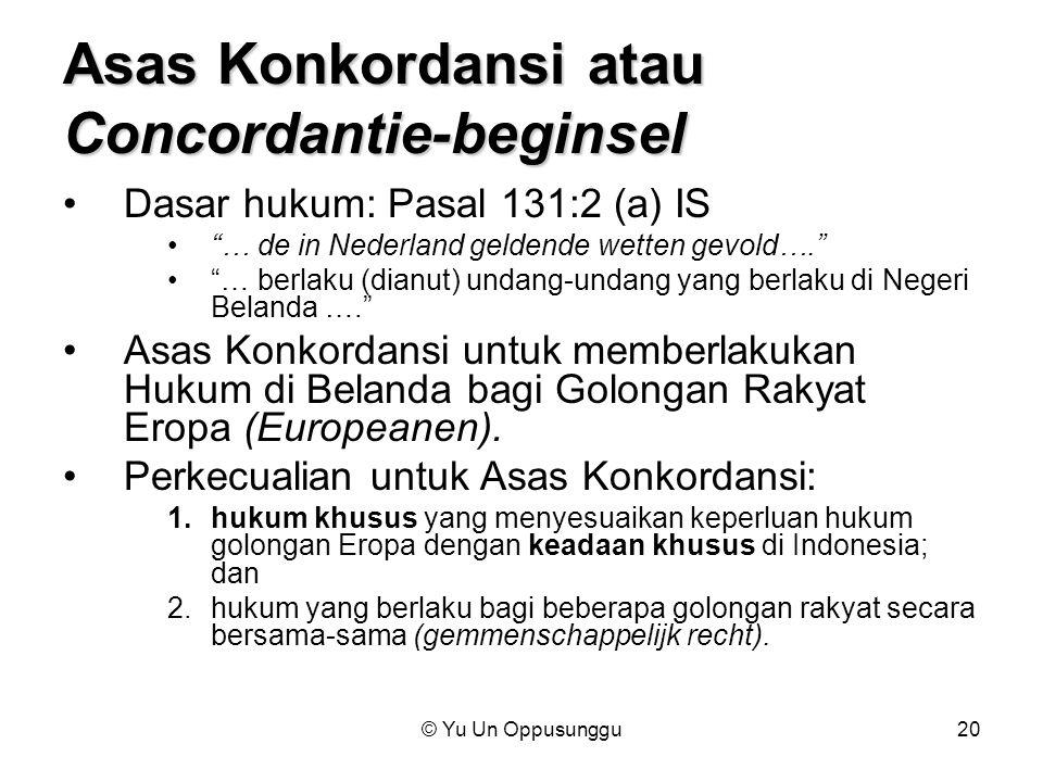 "© Yu Un Oppusunggu20 Asas Konkordansi atau Concordantie-beginsel Dasar hukum: Pasal 131:2 (a) IS ""… de in Nederland geldende wetten gevold…."" ""… berla"