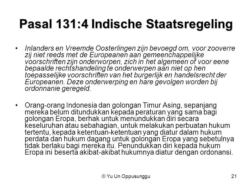 © Yu Un Oppusunggu21 Pasal 131:4 Indische Staatsregeling Inlanders en Vreemde Oosterlingen zijn bevoegd om, voor zooverre zij niet reeds met de Europe