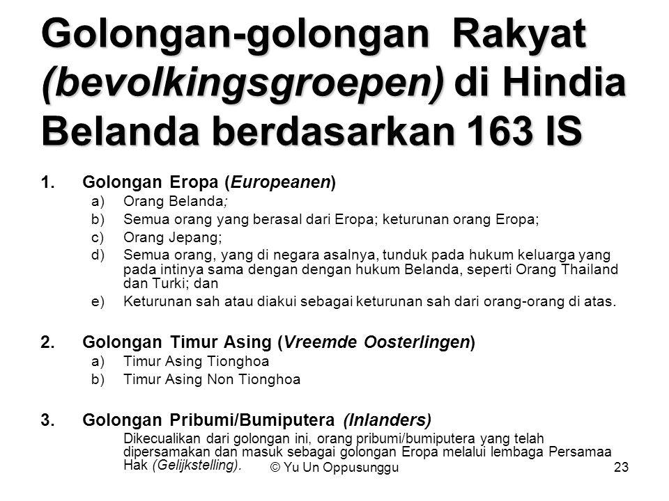 © Yu Un Oppusunggu23 Golongan-golongan Rakyat (bevolkingsgroepen) di Hindia Belanda berdasarkan 163 IS 1.Golongan Eropa (Europeanen) a)Orang Belanda;