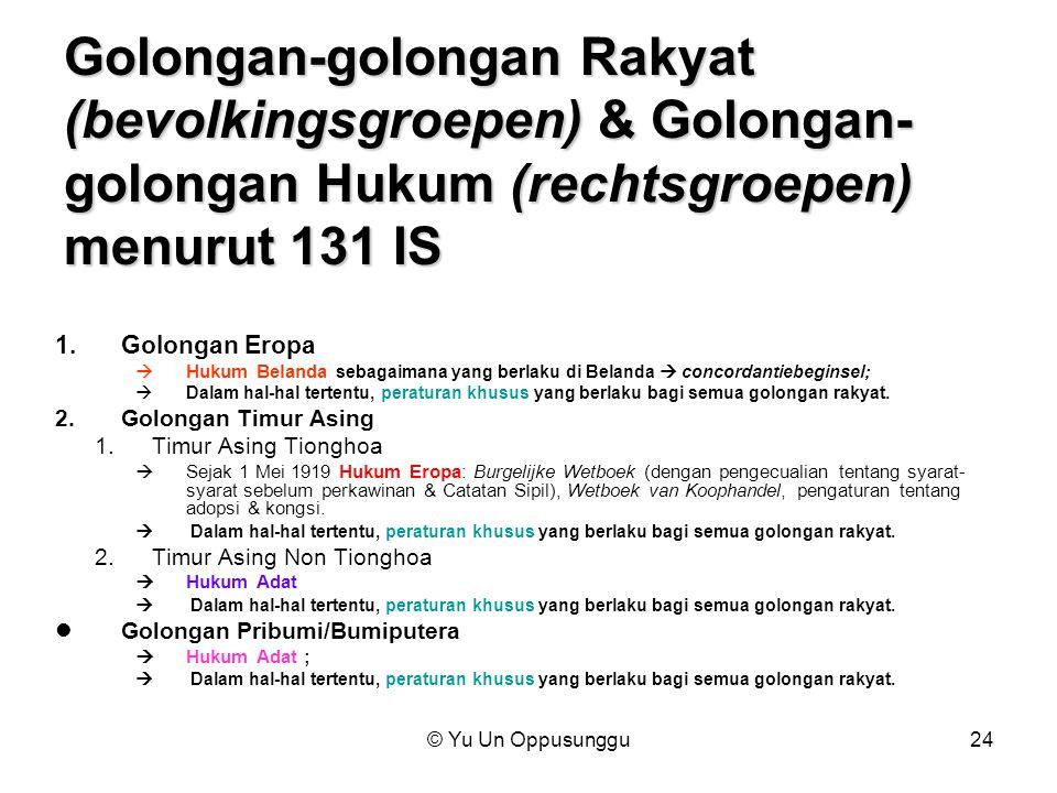 © Yu Un Oppusunggu24 Golongan-golongan Rakyat (bevolkingsgroepen) & Golongan- golongan Hukum (rechtsgroepen) menurut 131 IS 1.Golongan Eropa  Hukum B
