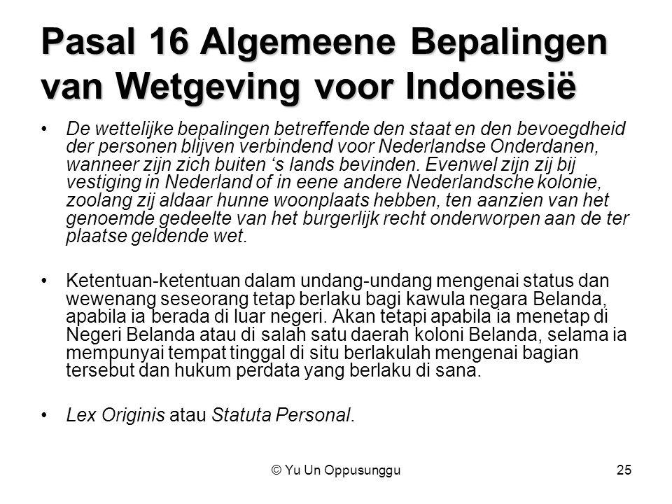 © Yu Un Oppusunggu25 Pasal 16 Algemeene Bepalingen van Wetgeving voor Indonesië De wettelijke bepalingen betreffende den staat en den bevoegdheid der