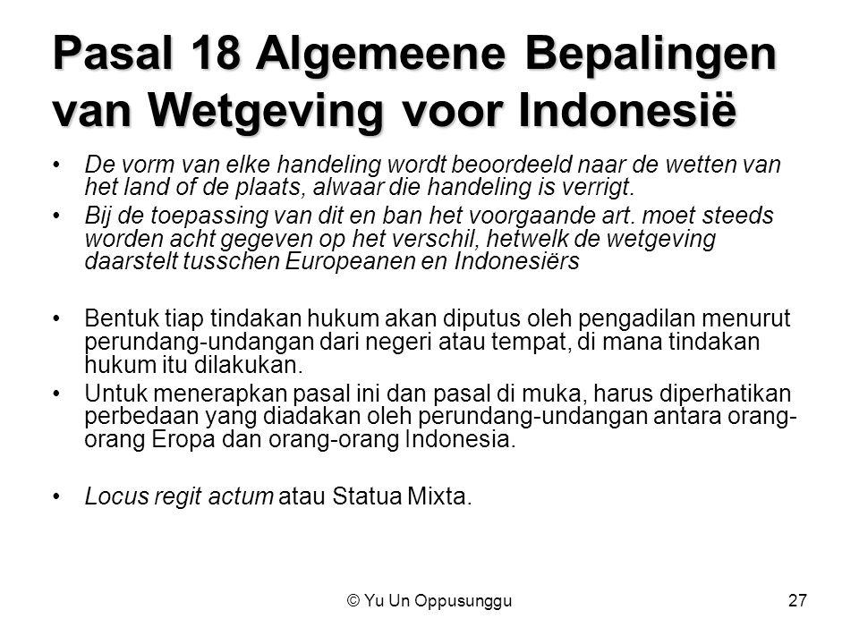 © Yu Un Oppusunggu27 Pasal 18 Algemeene Bepalingen van Wetgeving voor Indonesië De vorm van elke handeling wordt beoordeeld naar de wetten van het lan