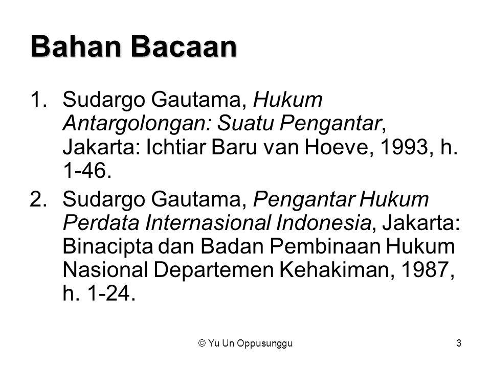© Yu Un Oppusunggu3 Bahan Bacaan 1.Sudargo Gautama, Hukum Antargolongan: Suatu Pengantar, Jakarta: Ichtiar Baru van Hoeve, 1993, h. 1-46. 2.Sudargo Ga