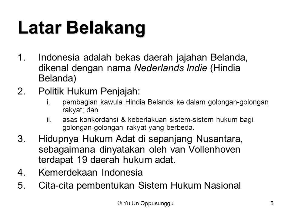 © Yu Un Oppusunggu5 Latar Belakang 1.Indonesia adalah bekas daerah jajahan Belanda, dikenal dengan nama Nederlands Indie (Hindia Belanda) 2.Politik Hu
