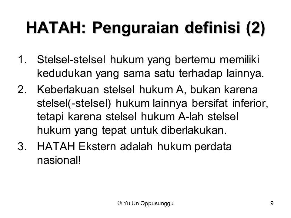 © Yu Un Oppusunggu9 HATAH: Penguraian definisi (2) 1.Stelsel-stelsel hukum yang bertemu memiliki kedudukan yang sama satu terhadap lainnya. 2.Keberlak
