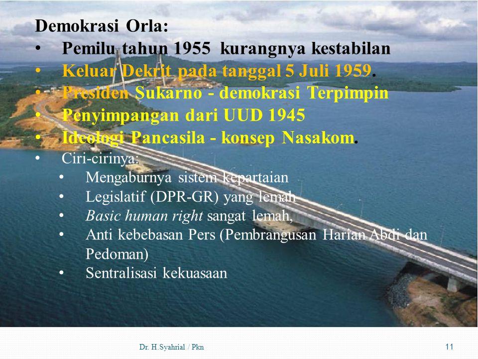 Dr. H.Syahrial / Pkn11 Demokrasi Orla: Pemilu tahun 1955 kurangnya kestabilan Keluar Dekrit pada tanggal 5 Juli 1959. Presiden Sukarno - demokrasi Ter