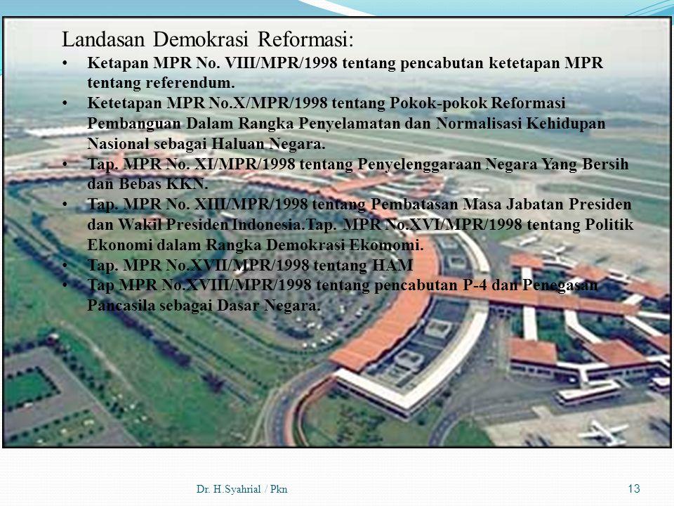 Dr. H.Syahrial / Pkn13 Landasan Demokrasi Reformasi: Ketapan MPR No. VIII/MPR/1998 tentang pencabutan ketetapan MPR tentang referendum. Ketetapan MPR