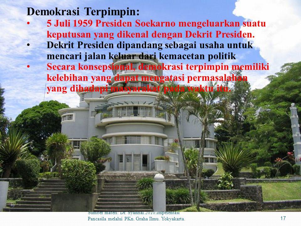 Sumber materi: Dr. Syahrial.2010.Impelentasi Pancasila melalui PKn. Graha Ilmu. Yokyakarta.17 Demokrasi Terpimpin: 5 Juli 1959 Presiden Soekarno menge