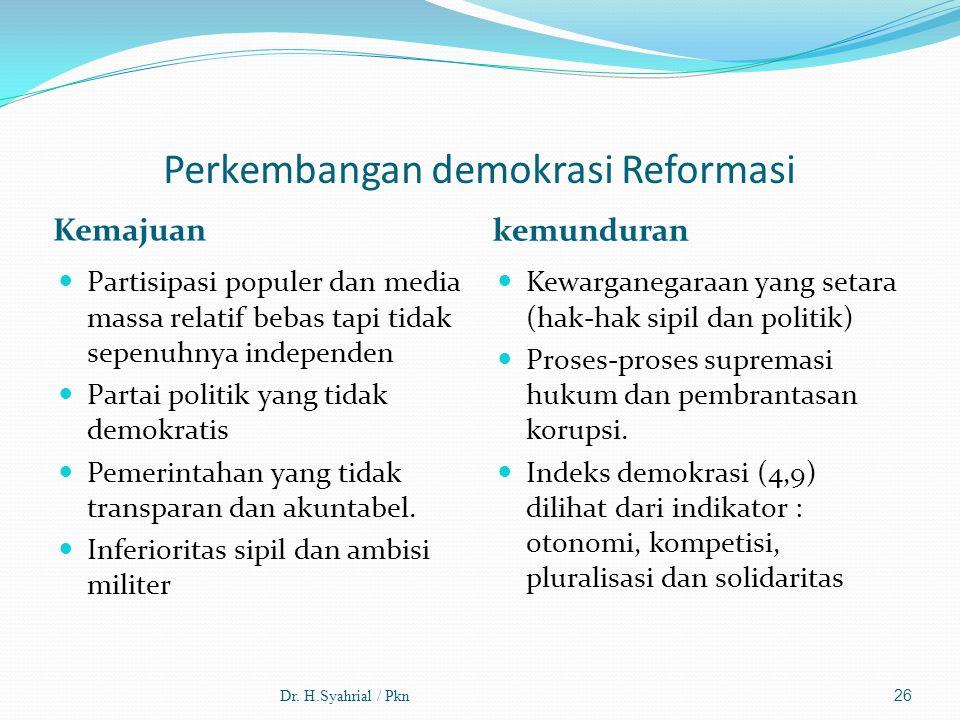 Perkembangan demokrasi Reformasi Kemajuan kemunduran Partisipasi populer dan media massa relatif bebas tapi tidak sepenuhnya independen Partai politik