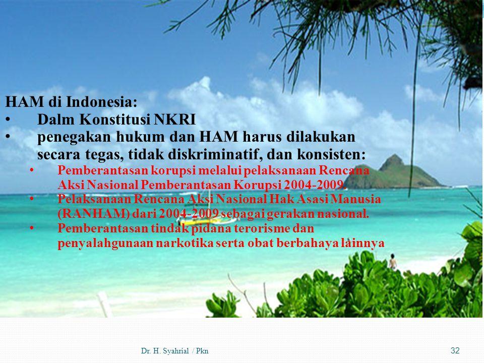 Dr. H. Syahrial / Pkn HAM di Indonesia: Dalm Konstitusi NKRI penegakan hukum dan HAM harus dilakukan secara tegas, tidak diskriminatif, dan konsisten: